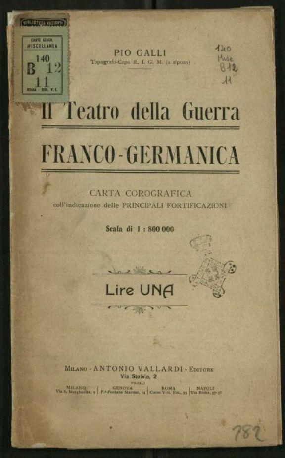 Il *teatro della guerra franco-germanica  : carta corografica coll'indicazione delle principali fortificazioni  / Pio Galli
