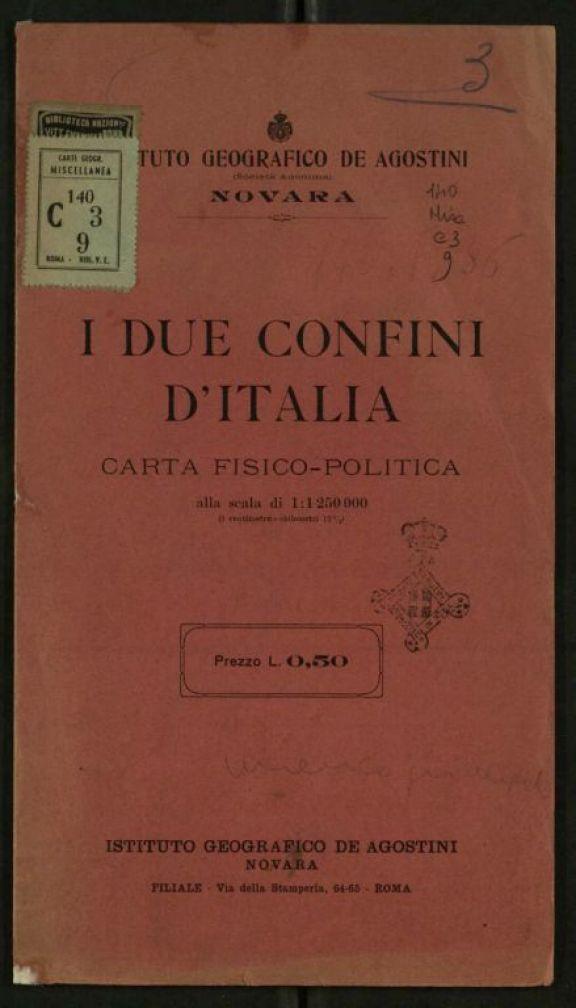 I *due confini d'Italia  : carta fisico-politica  / Istituto geografico De Agostini