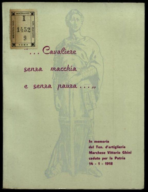 """""""... *Cavaliere senza macchia e senza paura...""""  : In memoria del ten. d'artiglieria marchese Vittorio Ghini caduto per la patria, 14-1-1918"""