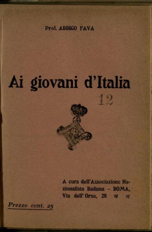 Ai giovani d'Italia  / Arrigo Fava  ; a cura dell'Associazione Nazionalista Italiana