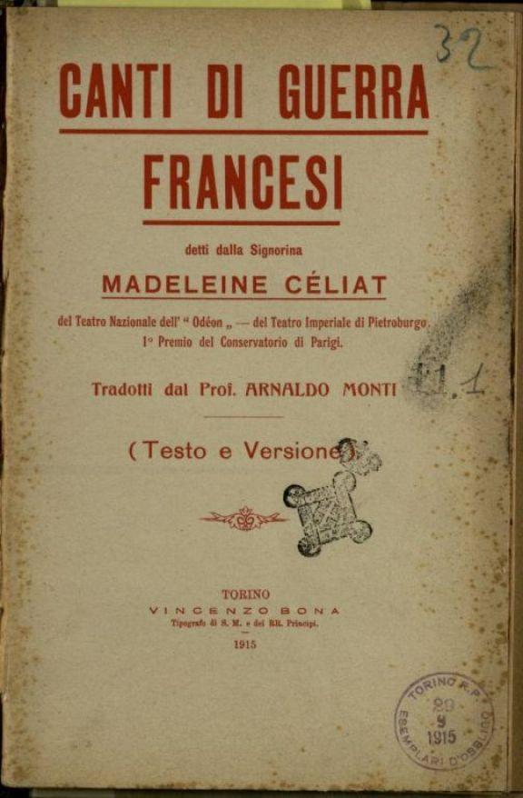 Canti di guerra francesi  / detti da Madeleine Celiat  ; tradotti dal prof. Arnaldo Monti. Testo e versione