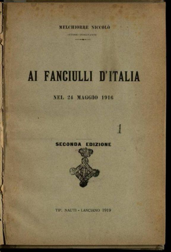 Ai fanciulli d'Italia  : nel 24 maggio 1916  / Melchiorre Niccol