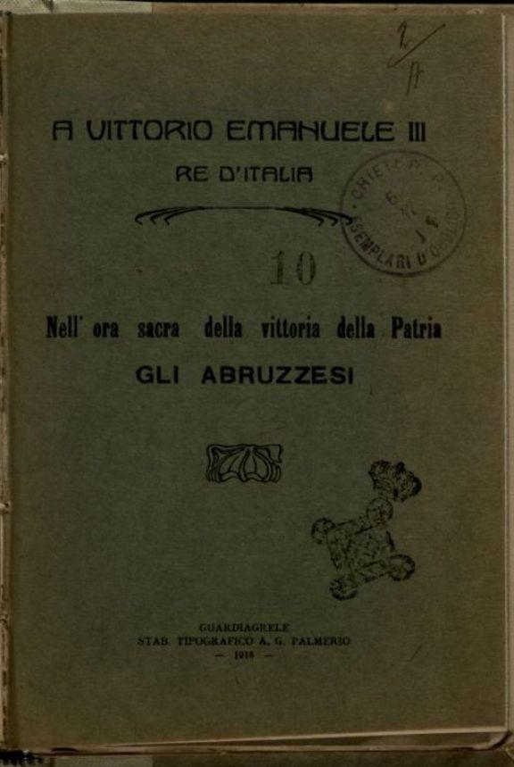 A Vittorio Emanuele 3., re d'Italia, nell'ora sacra della Vittoria della patria gli abruzzesi
