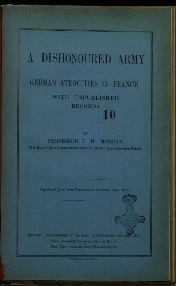 A *dishonoured army  : German atrocities in France  : with unpublished records  / by professor J. H. Morgan