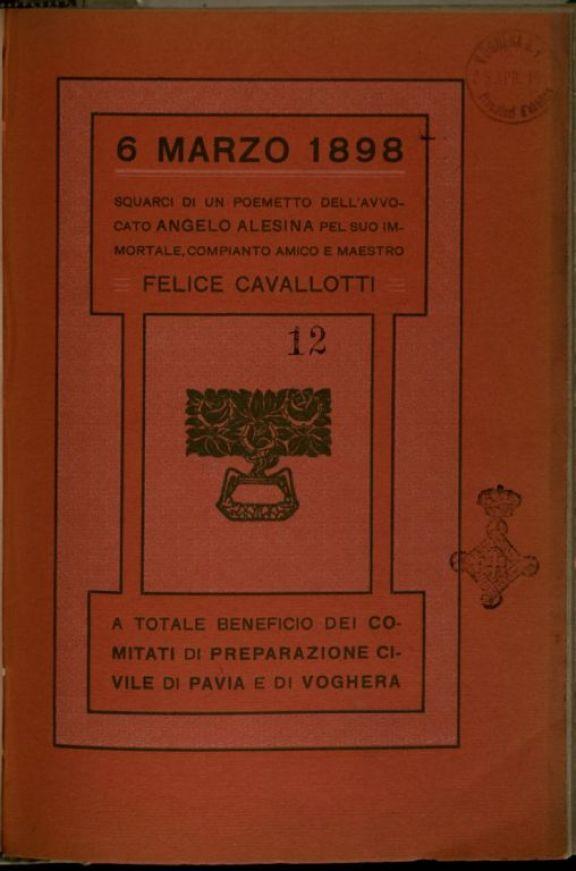 6 marzo 1898  : squarci di un poemetto dell'avv. Angelo Alesina pel suo immortale, compianto amico e maestro Felice Cavallotti
