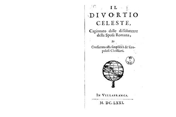 1: Il diuortio celeste, cagionato dalle dissolutezze della sposa romana, et consacrato alla simplicità de' scropolosi christiani