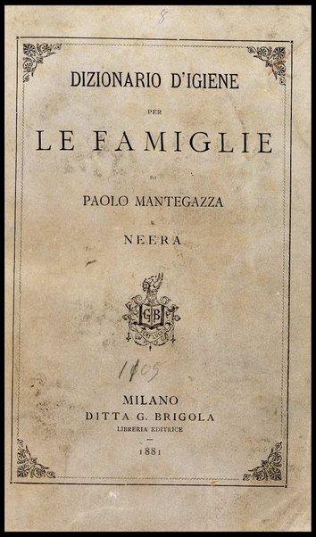 Dizionario d'igiene per le famiglie / di Paolo Mantegazza e Neera