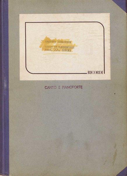 Lucia di Lammermoor : dramma tragico in due parti / di Salvatore Cammarano ; Gaetano Donizetti ; revisione sull'autografo a cura di Jesus Lopez Cobos
