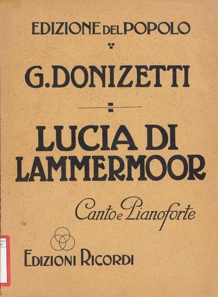 Lucia di Lammermoor / [musiche di! G. Donizetti ; dramma tragico in tre atti di Salvadore   Cammarano
