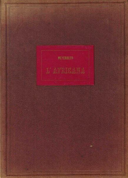 ˜L'œafricana : opera in 5 atti di E. Scribe / traduzione italiana di M. Marcello ; musica di G. Meyerbeer