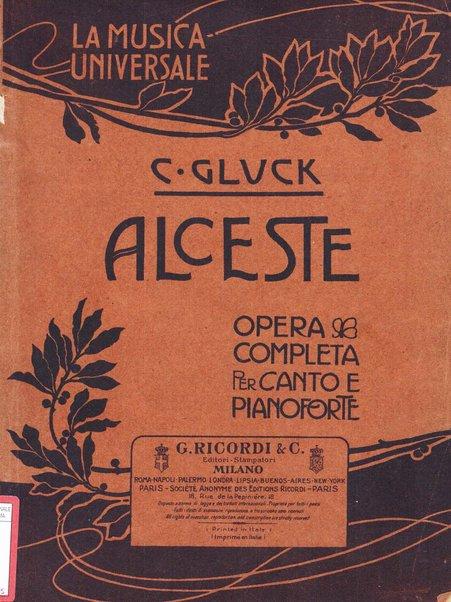 Alceste : dramma lirico in tre atti di Ranieri Di Calzabigi / C. Gluck ; rifatto per le scene tedesche da Herklots ; versione ritmica di A. Zanardini ; opera completa per canto e pianoforte