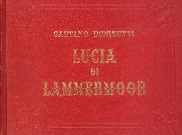 Lucia di Lammermoor : dramma tragico / di Gaetano Donizetti ; riprodotta integralmente per mandato di Giovanni Treccani degli Alfieri ; [note introduttive di Guido Zavadini!