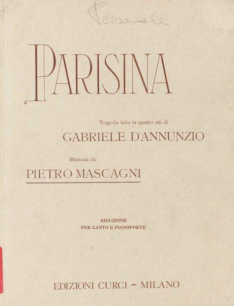 Parisina / tragedia lirica in quattro atti di Gabriele D'Annunzio ; musicata da Pietro Mascagni ; riduzione per canto e pianoforte